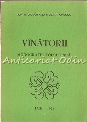 Vinatorii. Monografie Folclorica - Ion H. Ciubotaru - Cu Autograf
