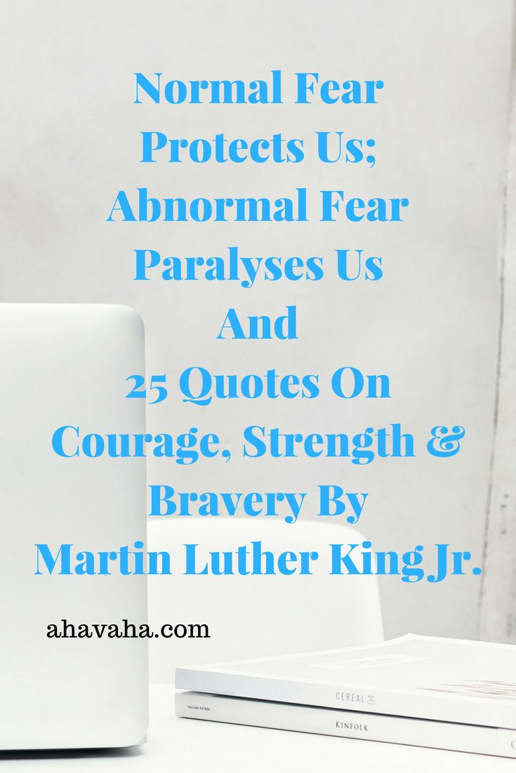 Normal Fear Protects Us; Abnormal Fear Paralyses Us And 25 Quotes On Courage, St...