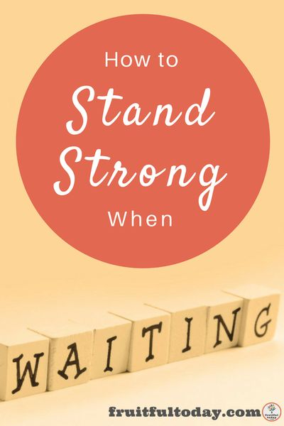 "Waiting - How to Stand ""Strong"" - Fruitful Today"