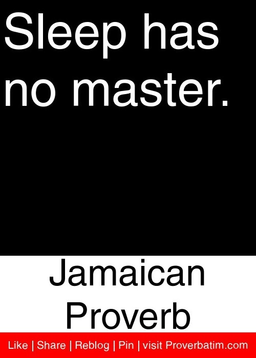 Sleep has no master. - Jamaican Proverb #proverbs #quotes