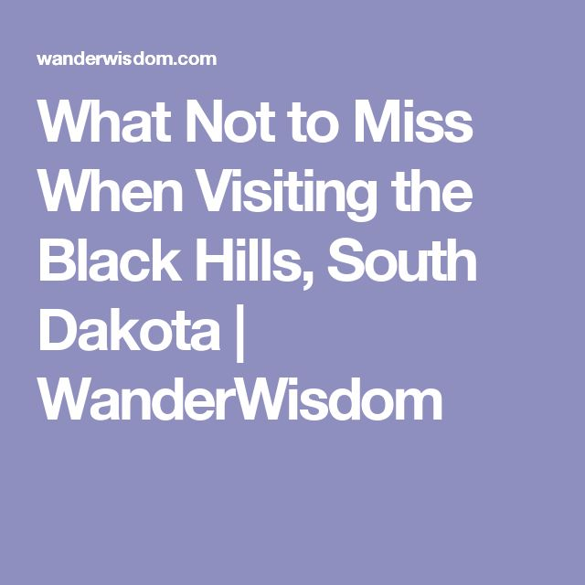 What Not to Miss When Visiting the Black Hills, South Dakota | WanderWisdom