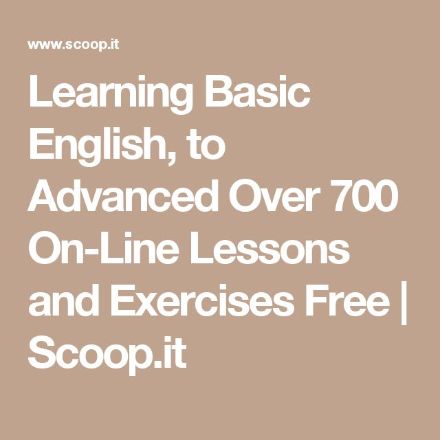 Learning Basic English, to Advanced Over 700 On-Line Lessons and Exercises Free | Scoop.it