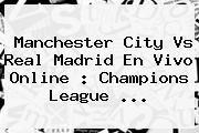 http://tecnoautos.com/wp-content/uploads/imagenes/tendencias/thumbs/manchester-city-vs-real-madrid-en-vivo-online-champions-league.jpg Champions League 2016. Manchester City vs Real Madrid en vivo online : Champions League ..., Enlaces, Imágenes, Videos y Tweets - http://tecnoautos.com/actualidad/champions-league-2016-manchester-city-vs-real-madrid-en-vivo-online-champions-league/