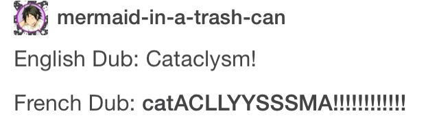 I always feel weird thinking cataclysm in english so my mind's voice says it in french
