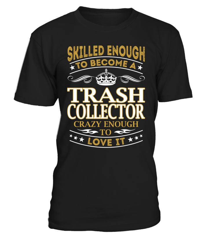 Trash Collector - Skilled Enough To Become #TrashCollector