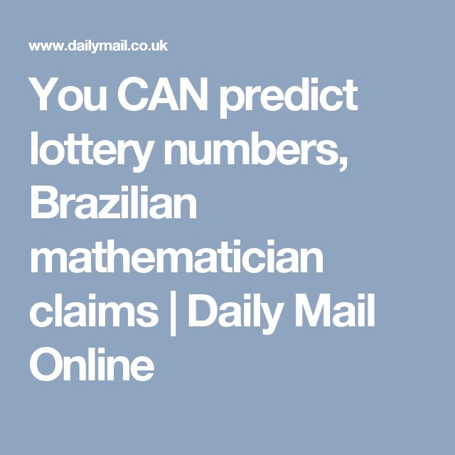 You CAN predict lottery numbers, Brazilian mathematician claims | Daily Mail Online