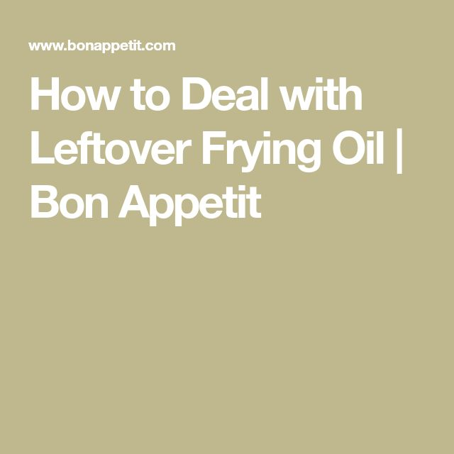How to Deal with Leftover Frying Oil | Bon Appetit