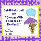 "This is a substitute lesson plans unit that is used with the story ""Cloudy With a Chance of Meatballs"" by Judi Barrett. There are 7 activities that can be copied and left for a substitute for the whole day. $5.00"