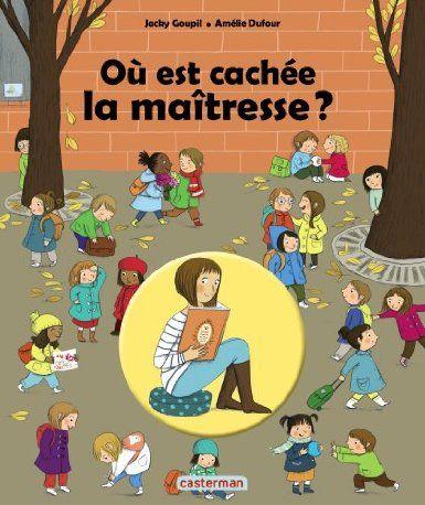 Où est cachée la maîtresse Texte de Jacky Goupil, illustré par Amélie Dufour Casterman dans la collection Où est caché ?