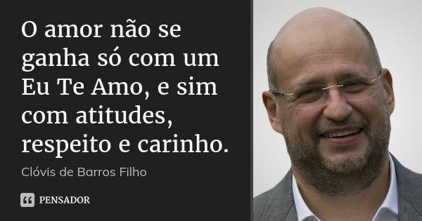 O amor não se ganha só com um Eu Te Amo, e sim com atitudes, respeito e carinho.  Clóvis de Barros Filho      3 compartilhamentosAdicionar à coleção  (...) https://www.pensador.com/frase/OTkzNDgz/