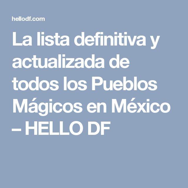 La lista definitiva y actualizada de todos los Pueblos Mágicos en México – HELLO DF