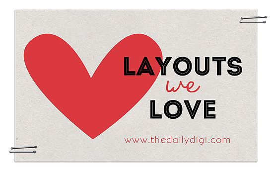 Layouts I Love: March 2015 – our favorite picks from The Daily Digi Flickr Gallery!