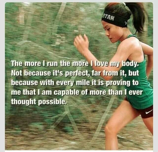 The more I run, be active, nourish my body with healthy foods, and surround myself with those I love and who love me.