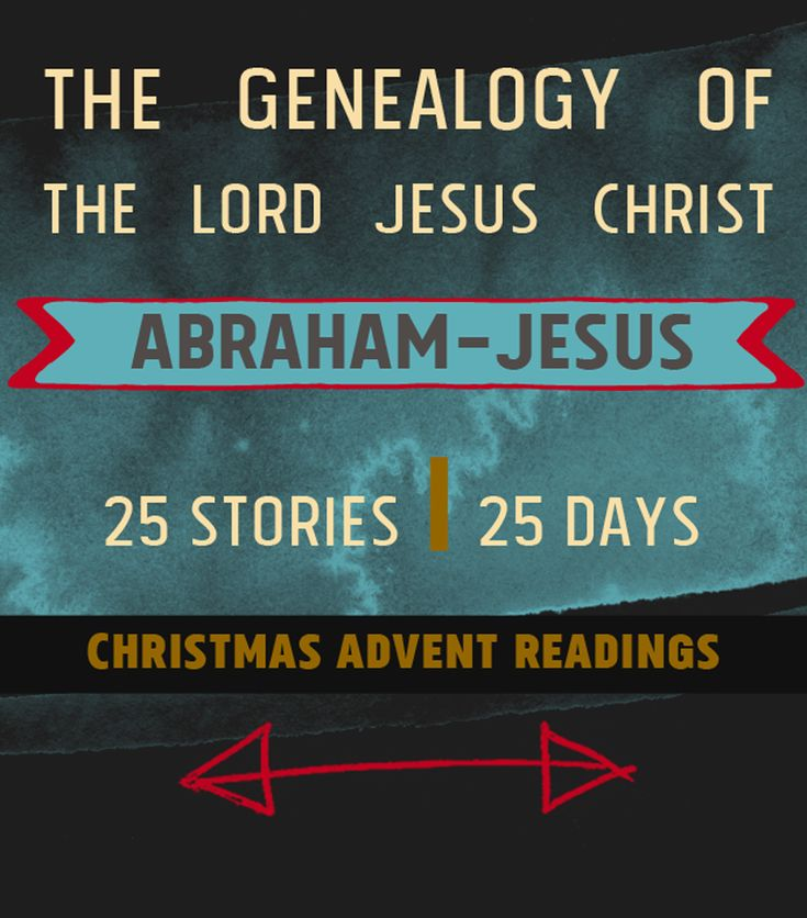 Genealogy of Jesus Christ - 25 stories from Abraham to Jesus for Christmas advent readings