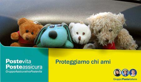 Proteggiamo chi ami. ...  L'utilizzo dei pelouches per enfatizzare il concetto che con Poste Italiane si puo' assicurare chi e/o cosa è più importante per noi.