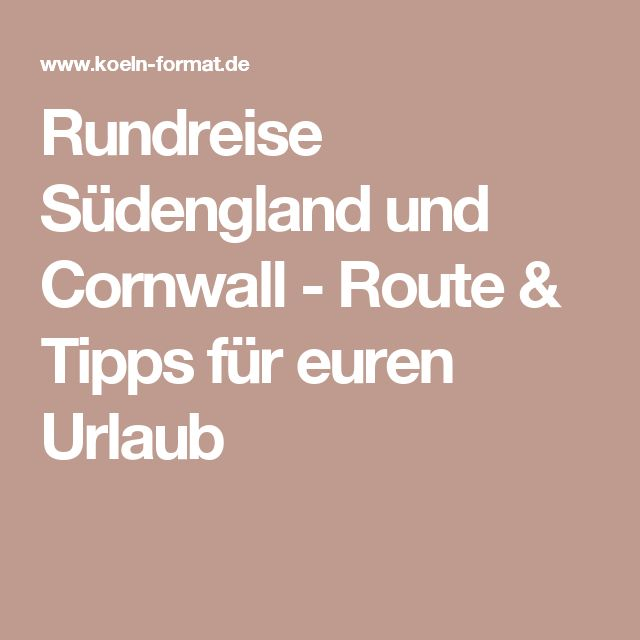 Rundreise Südengland und Cornwall - Route & Tipps für euren Urlaub