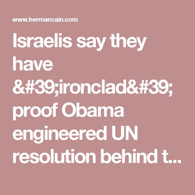 Israelis say they have 'ironclad' proof Obama engineered UN resolution behind the scenes | Herman Cain