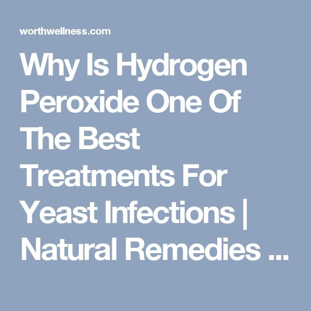 Why Is Hydrogen Peroxide One Of The Best Treatments For Yeast Infections | Natural Remedies for Yeast Infection