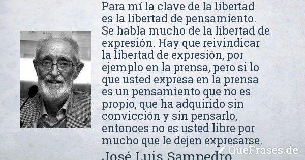 José Luis Sampedro. Para mí la clave de la libertad es la libertad de...