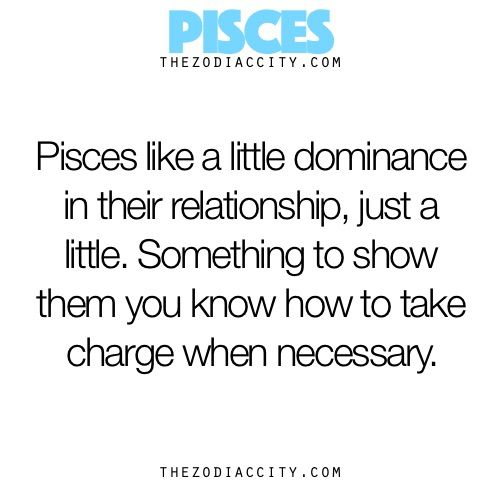 """Pisces: """"#Pisces ~ Pisces like a little dominance in their relationship, just a little. Something to show them you know how to take charge when necessary."""""""