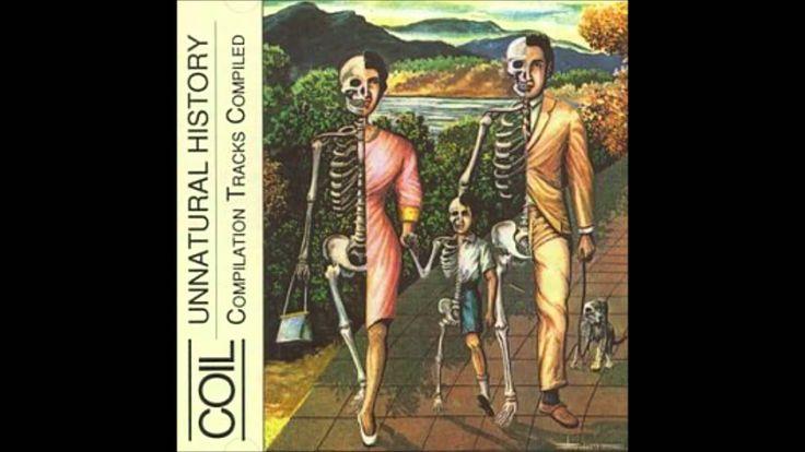 Coil - Unnatural History (Full Album)