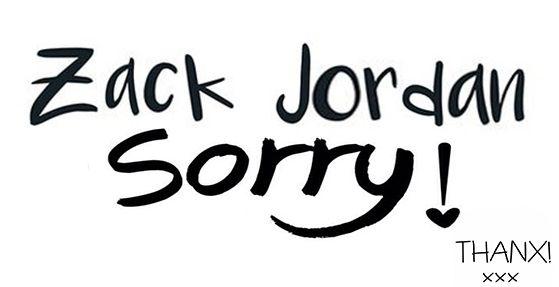 Zack Jordan SOrrY :(