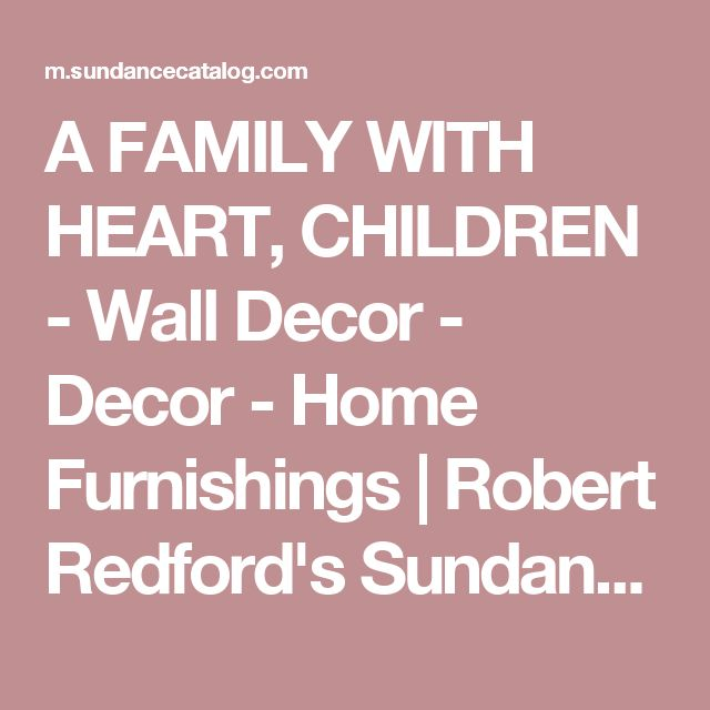 A FAMILY WITH HEART, CHILDREN - Wall Decor - Decor - Home Furnishings | Robert Redford's Sundance Catalog