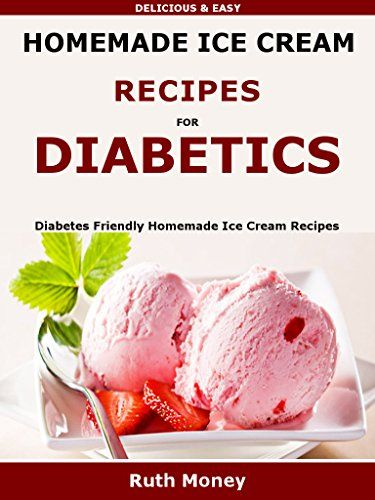 Homemade Ice Cream Recipes For Diabetics: Diabetes friendly homemade ice cream recipes by Ruth Money http://www.amazon.co.uk/dp/B01AOWXA7S/ref=cm_sw_r_pi_dp_tcFMwb0D3DPRR