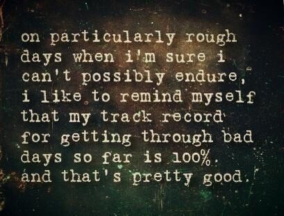 We all have tough days and well done for getting through them all so far.