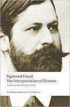 Sigmund Freud, The Interpretation of Dreams (Leipzig & Vienna: Deuticke, 1989 / Joyce Crick, New Translation; Oxford University Press, 2008)