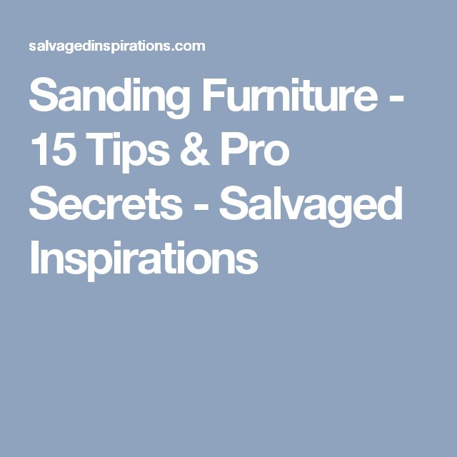 Sanding Furniture - 15 Tips & Pro Secrets - Salvaged Inspirations
