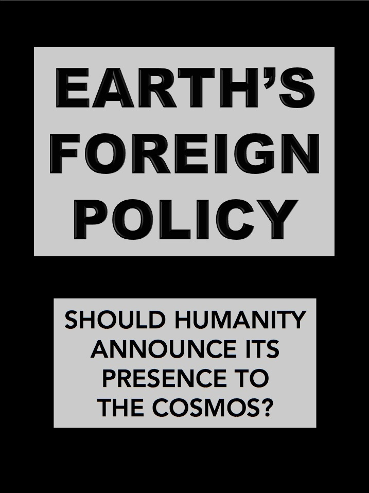 "Earth's ""foreign policy."" What are the obstacles toward interstellar travel? Should humanity announce its presence to the cosmos?"