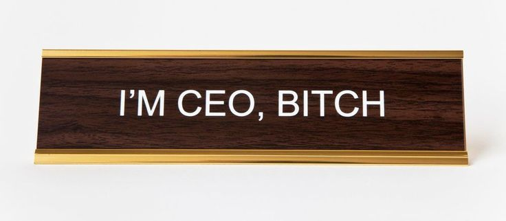 """I'm CEO, Bitch"" Desk Plaque - He Said, She Said - $28.00 - domino.com"