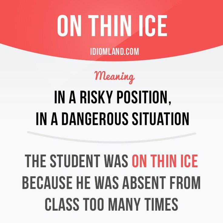 """""""On thin ice"""" means """"in a risky position, in a dangerous situation"""". Example: The student was on thin ice because he was absent from class too many times. Get our apps for learning English: learzing.com #idiom #idioms #saying #sayings #phrase #phrases #expression #expressions #english #englishlanguage #learnenglish #studyenglish #language #vocabulary #dictionary #grammar #efl #esl #tesl #tefl #toefl #ielts #toeic #englishlearning #vocab #wordoftheday #phraseoftheday"""