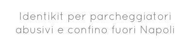 Identikit per parcheggiatori abusivi e confino fuori Napoli...