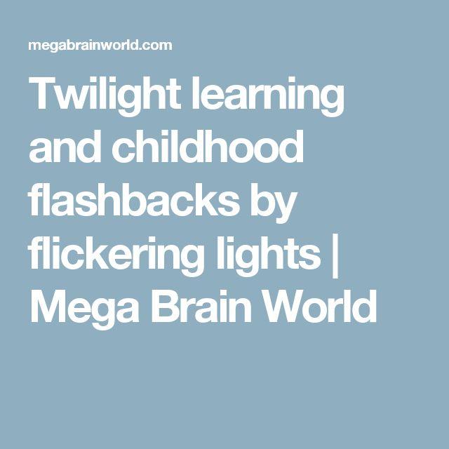 Twilight learning and childhood flashbacks by flickering lights | Mega Brain World