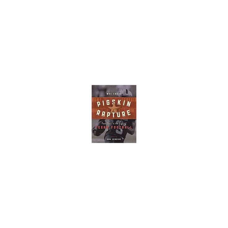 Pigskin Rapture: Four Days in the Life of Texas Football (Hardcover) (Mac Engel, Ron Jenkins)
