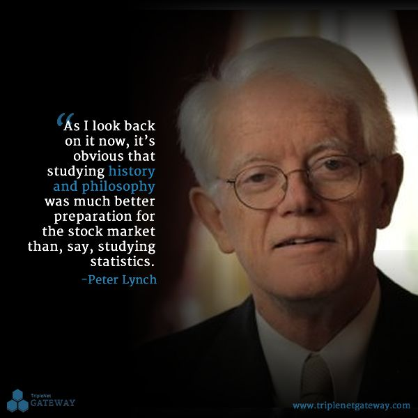 """""""As I look back on it now, it's obvious that studying history and philosophy was much better preparation for the stock market than, say, studying statistics."""" -Peter Lynch"""