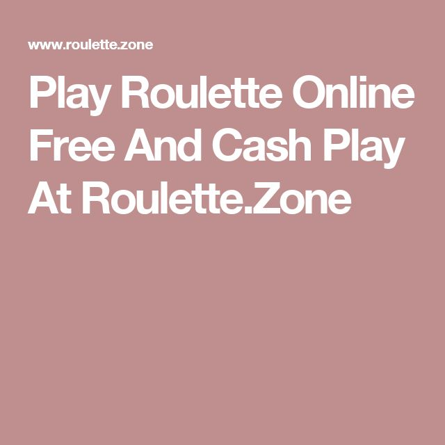 Play Roulette Online Free And Cash Play At Roulette.Zone