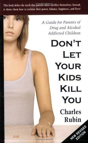 Great book for parents of severe drug addicted children- Don't Let Your Kids Kill You: A Guide for Parents of Drug and Alcohol Addicted Children by Charles Rubin,