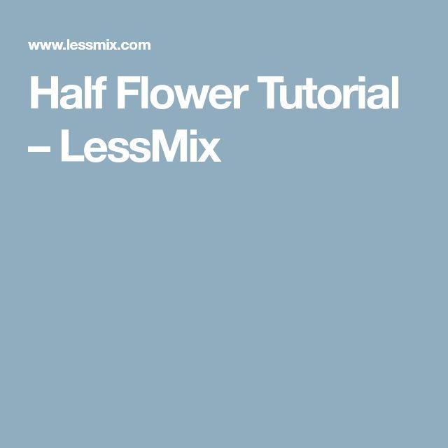 Half Flower Tutorial – LessMix