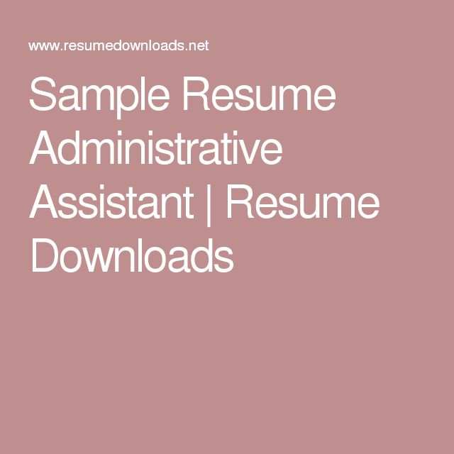 Sample Resume Administrative Assistant Resume Downloads Resume - sample resume downloads