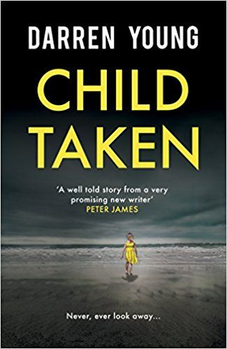 Child Taken: A chilling page-turner you will be unable to put down: Amazon.co.uk: Darren Young: 9781910453308: Books