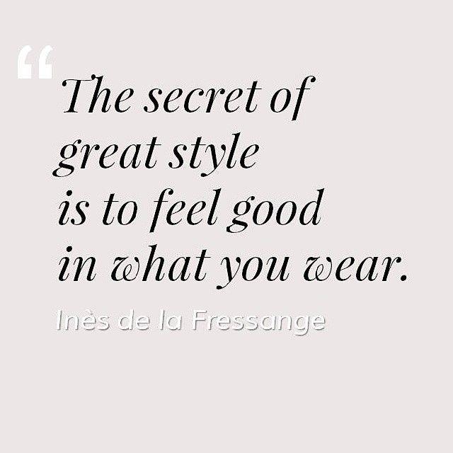 """""""The secrete of great style is to feel good in what you wear."""" Inès de la Fressange"""