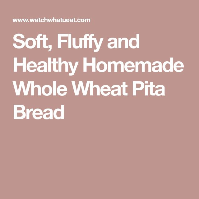 Soft, Fluffy and Healthy Homemade Whole Wheat Pita Bread