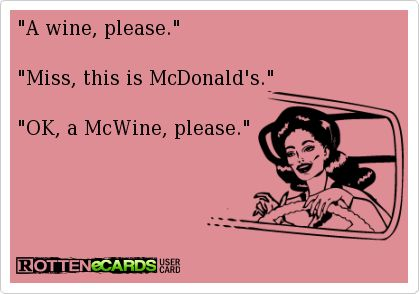 McWine, too FUNNY!