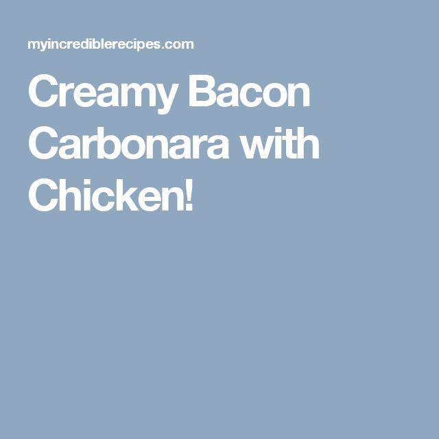 Creamy Bacon Carbonara with Chicken!