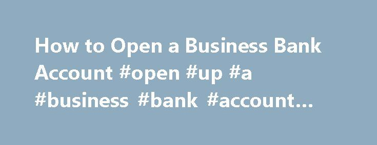 How to Open a Business Bank Account #open #up #a #business #bank #account #online http://ghana.remmont.com/how-to-open-a-business-bank-account-open-up-a-business-bank-account-online/  # How to Open a Business Bank Account Credit: Romolo Tavani/Shutterstock Opening a business bank account is a critical task for a new business owner. Even if you are a sole proprietor, having a business account is the best way for you to keep track of your finances and your business records. Putting this simple…