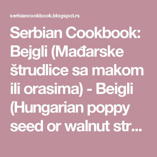 Serbian Cookbook: Bejgli (Mađarske štrudlice sa makom ili orasima) - Beigli (Hungarian poppy seed or walnut strudel)