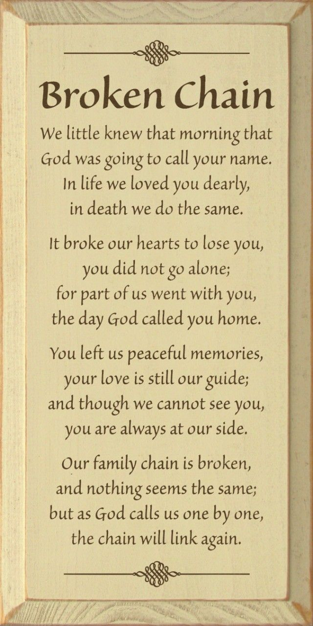 Broken Chain We little knew that morning that God was going to call your name In life we loved you dearly in we do the same